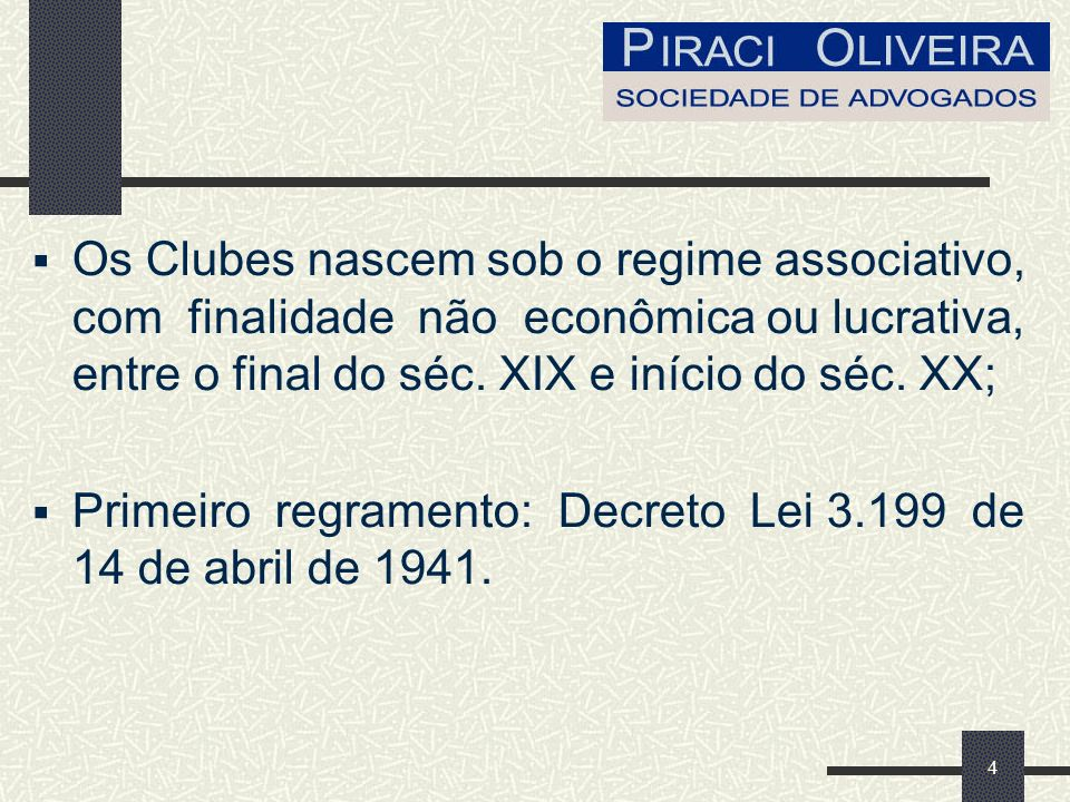 Os Clubes nascem sob o regime associativo, com finalidade não econômica ou lucrativa, entre o final do séc. XIX e início do séc. XX;