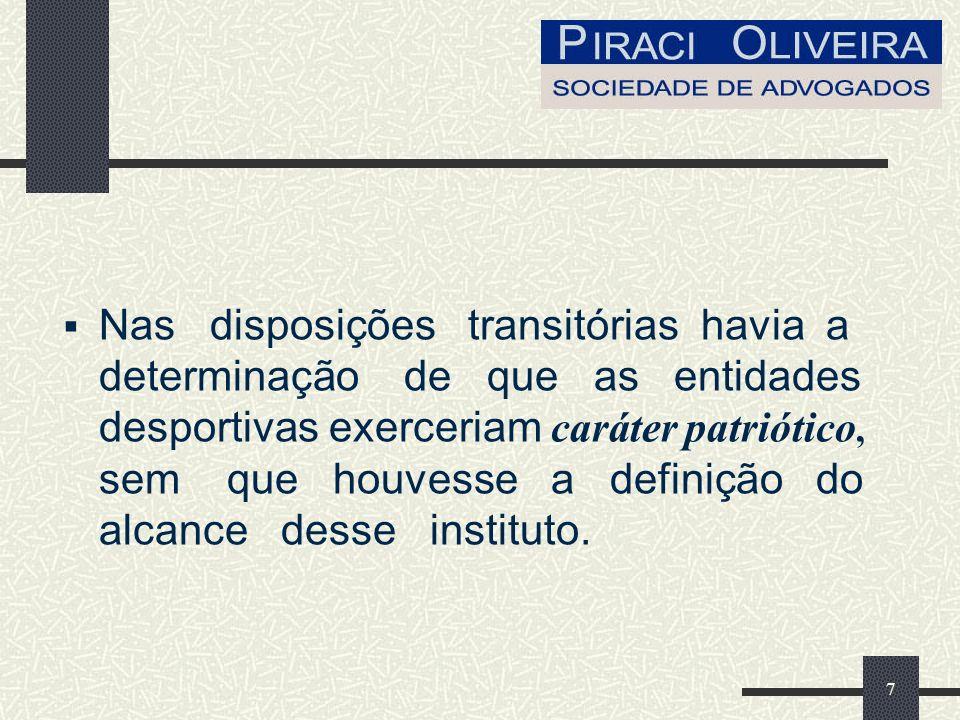 Nas disposições transitórias havia a determinação de que as entidades desportivas exerceriam caráter patriótico, sem que houvesse a definição do alcance desse instituto.