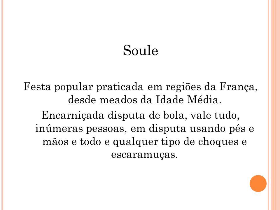 SouleFesta popular praticada em regiões da França, desde meados da Idade Média.