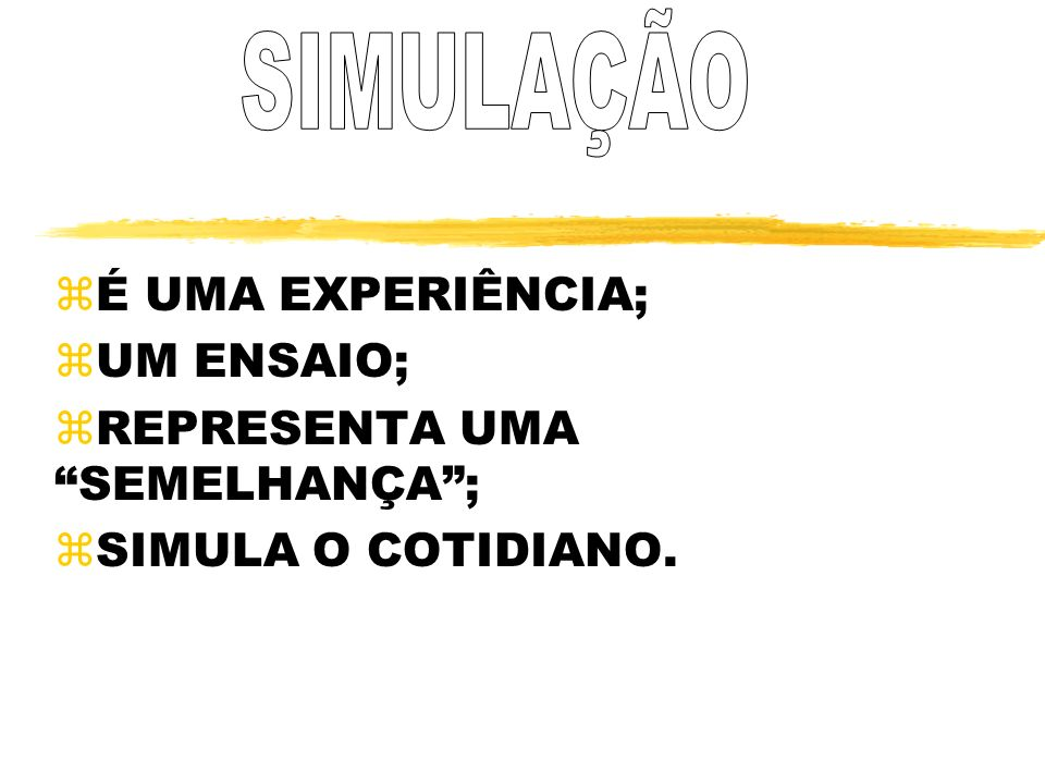 SIMULAÇÃO É UMA EXPERIÊNCIA; UM ENSAIO; REPRESENTA UMA SEMELHANÇA ;