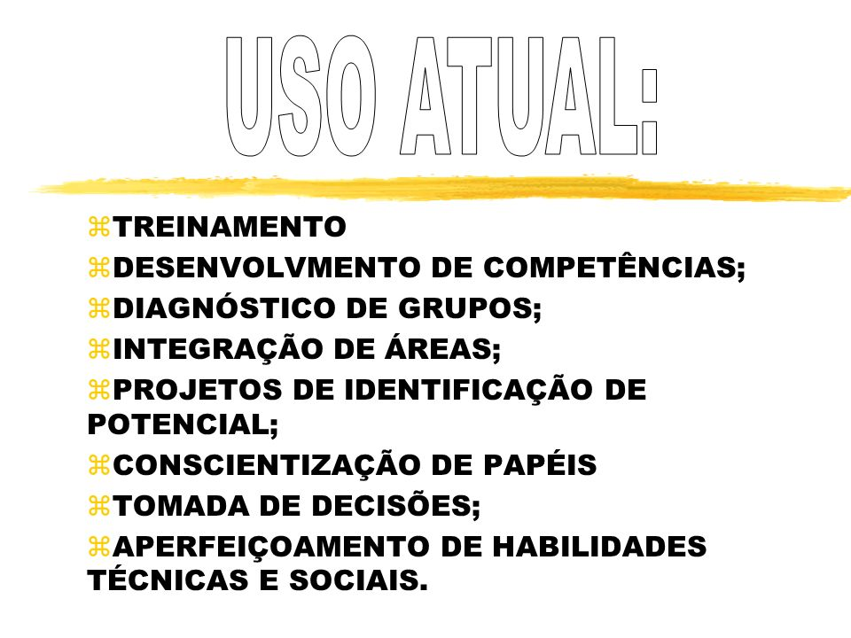 USO ATUAL: TREINAMENTO DESENVOLVMENTO DE COMPETÊNCIAS;