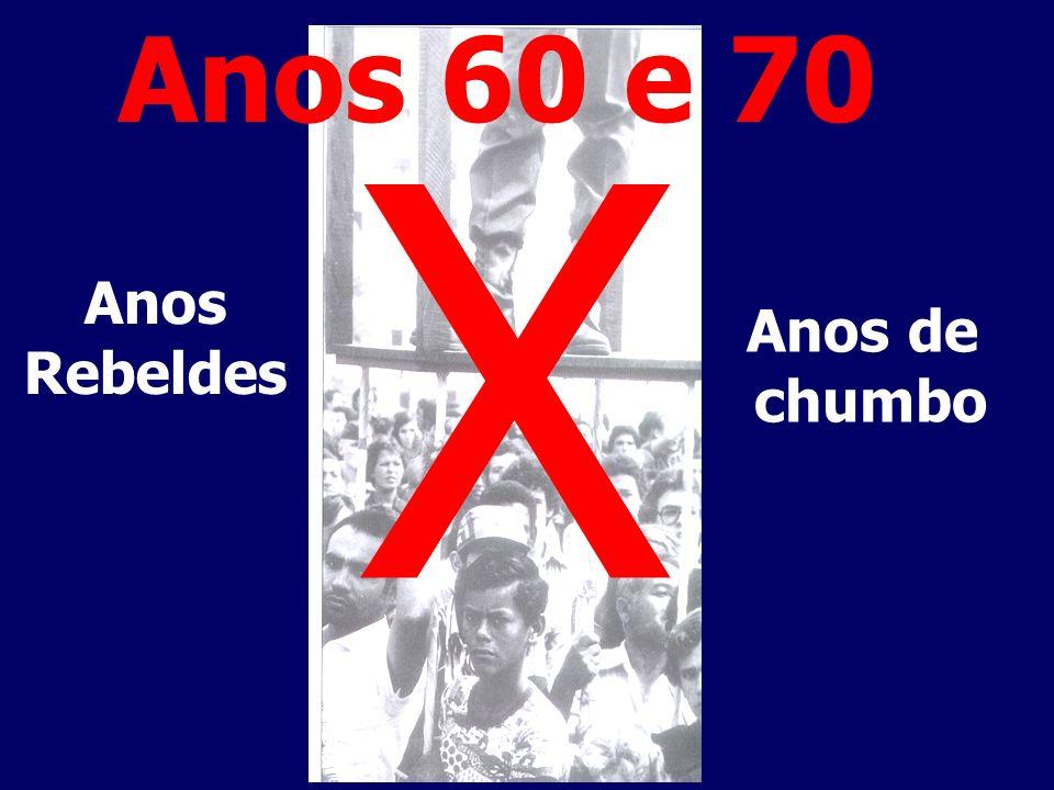 Anos 60 e 70 X Anos Rebeldes Anos de chumbo