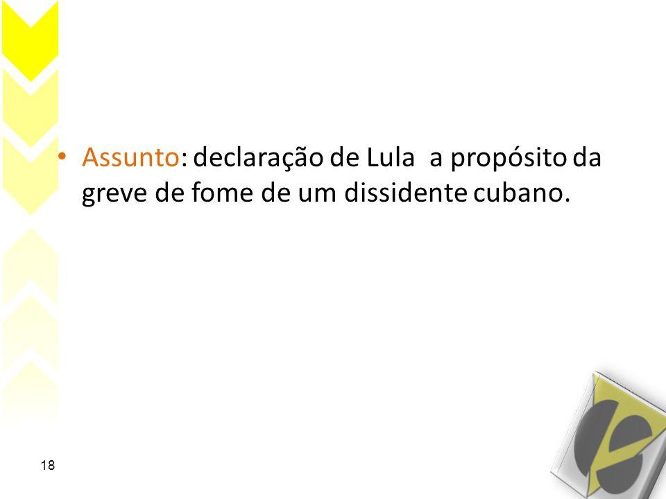 Assunto: declaração de Lula a propósito da greve de fome de um dissidente cubano.