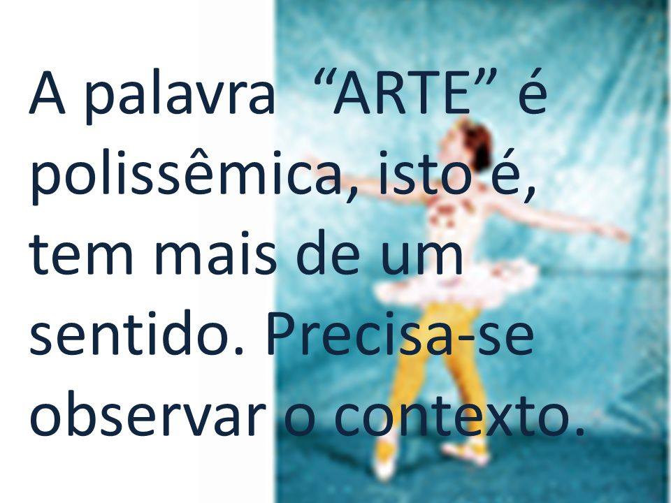 A palavra ARTE é polissêmica, isto é, tem mais de um sentido