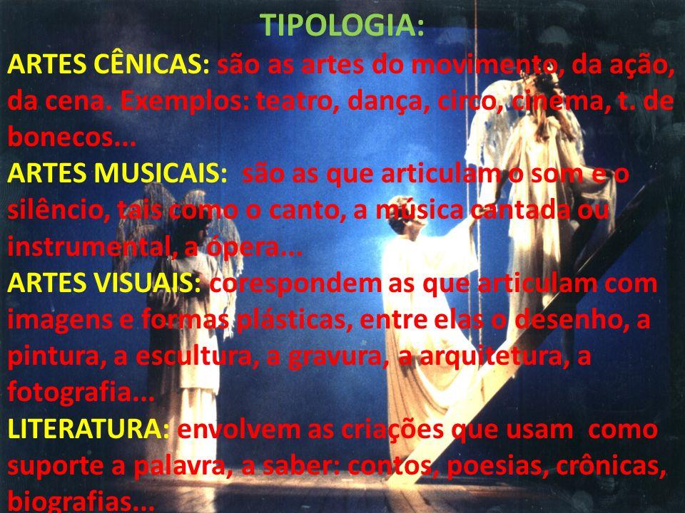 TIPOLOGIA: ARTES CÊNICAS: são as artes do movimento, da ação, da cena. Exemplos: teatro, dança, circo, cinema, t. de bonecos...