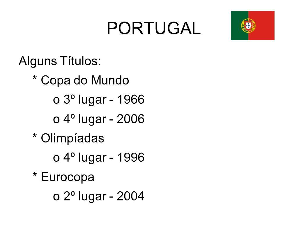 PORTUGAL Alguns Títulos: * Copa do Mundo o 3º lugar - 1966