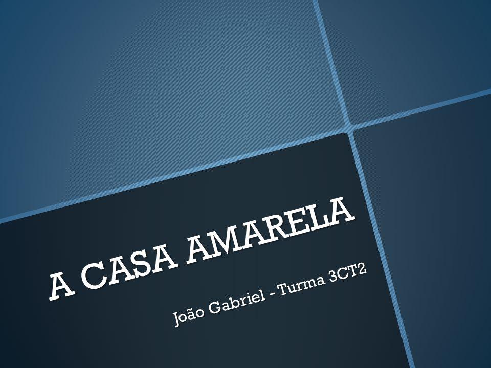 A CASA AMARELA João Gabriel - Turma 3CT2
