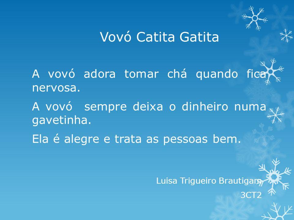 Vovó Catita Gatita A vovó adora tomar chá quando fica nervosa.