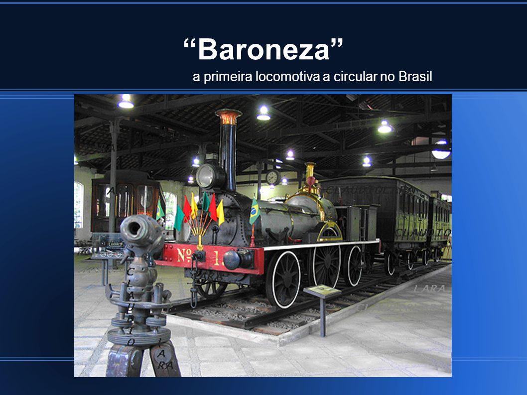 Baroneza a primeira locomotiva a circular no Brasil