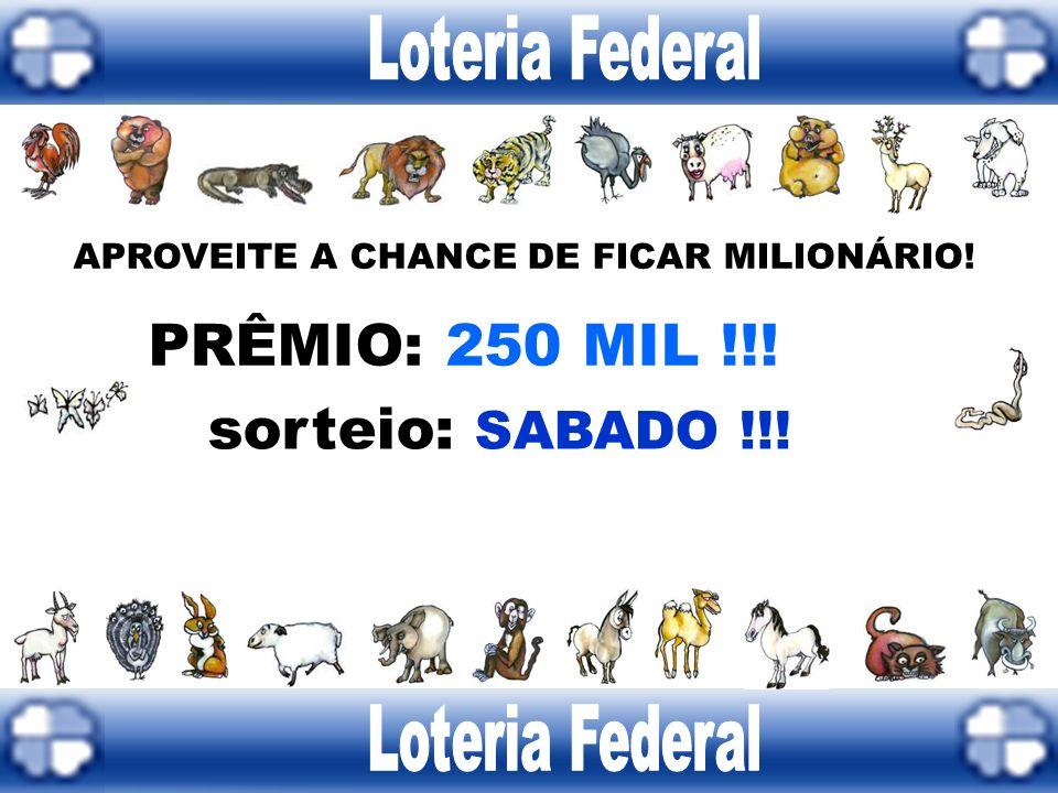 Loteria Federal PRÊMIO: 250 MIL !!! sorteio: SABADO !!!