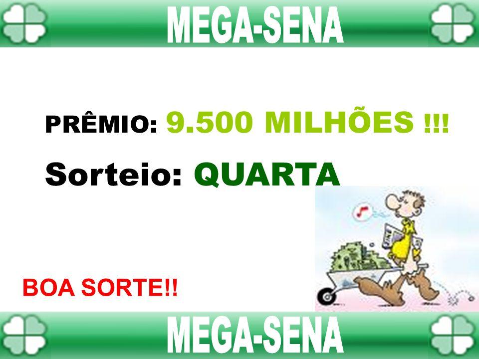Sorteio: QUARTA MEGA-SENA MEGA-SENA PRÊMIO: 9.500 MILHÕES !!!