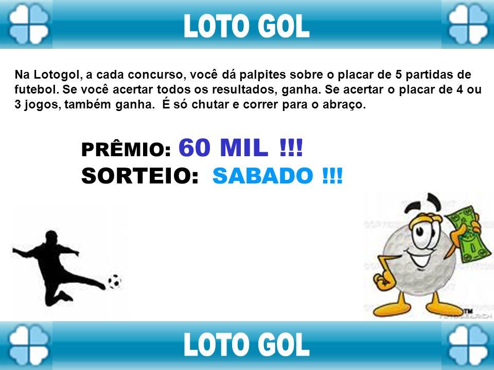 LOTO GOL LOTO GOL SORTEIO: SABADO !!! PRÊMIO: 60 MIL !!!