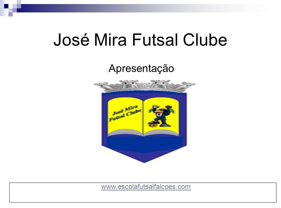 José Mira Futsal Clube Apresentação www.escolafutsalfalcoes.com