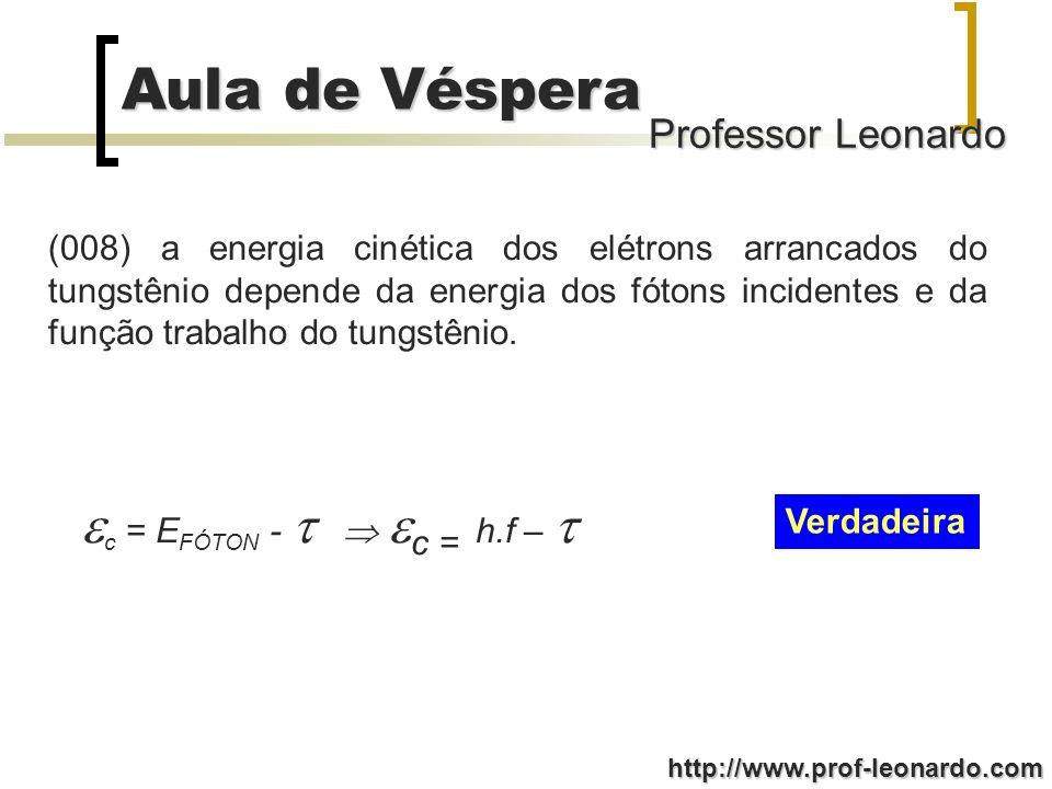 (008) a energia cinética dos elétrons arrancados do tungstênio depende da energia dos fótons incidentes e da função trabalho do tungstênio.