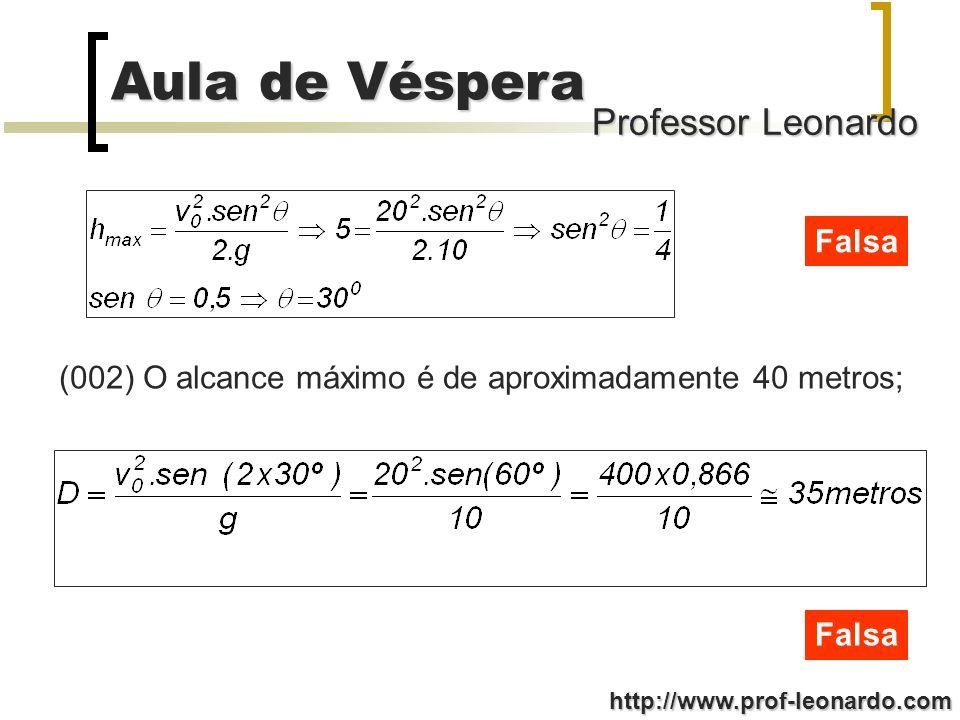 Falsa (002) O alcance máximo é de aproximadamente 40 metros; Falsa