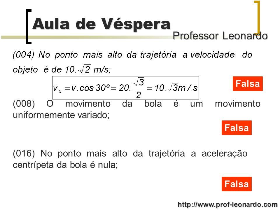 Falsa (008) O movimento da bola é um movimento uniformemente variado; Falsa.