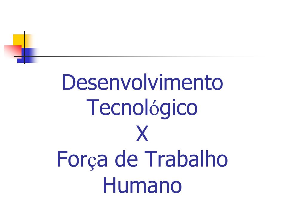Desenvolvimento Tecnológico X Força de Trabalho Humano