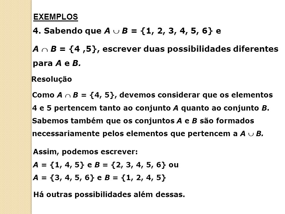 A  B = {4 ,5}, escrever duas possibilidades diferentes para A e B.