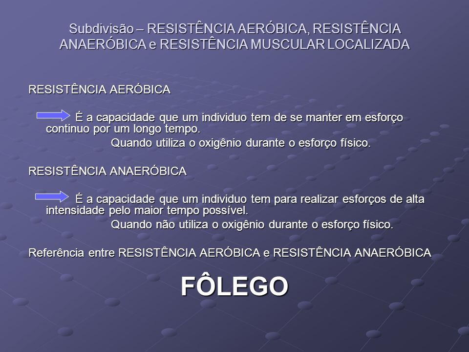 Subdivisão – RESISTÊNCIA AERÓBICA, RESISTÊNCIA ANAERÓBICA e RESISTÊNCIA MUSCULAR LOCALIZADA