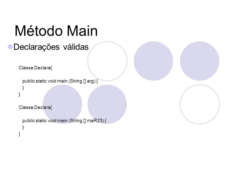 Método Main Declarações válidas Classe Declara{