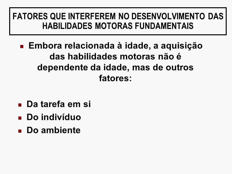 FATORES QUE INTERFEREM NO DESENVOLVIMENTO DAS HABILIDADES MOTORAS FUNDAMENTAIS
