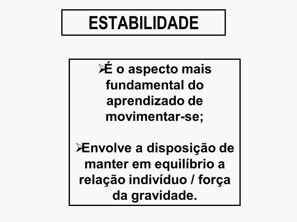 É o aspecto mais fundamental do aprendizado de movimentar-se;
