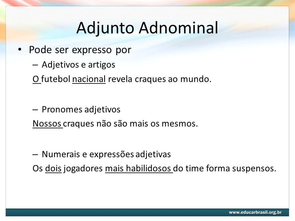 Adjunto Adnominal Pode ser expresso por Adjetivos e artigos