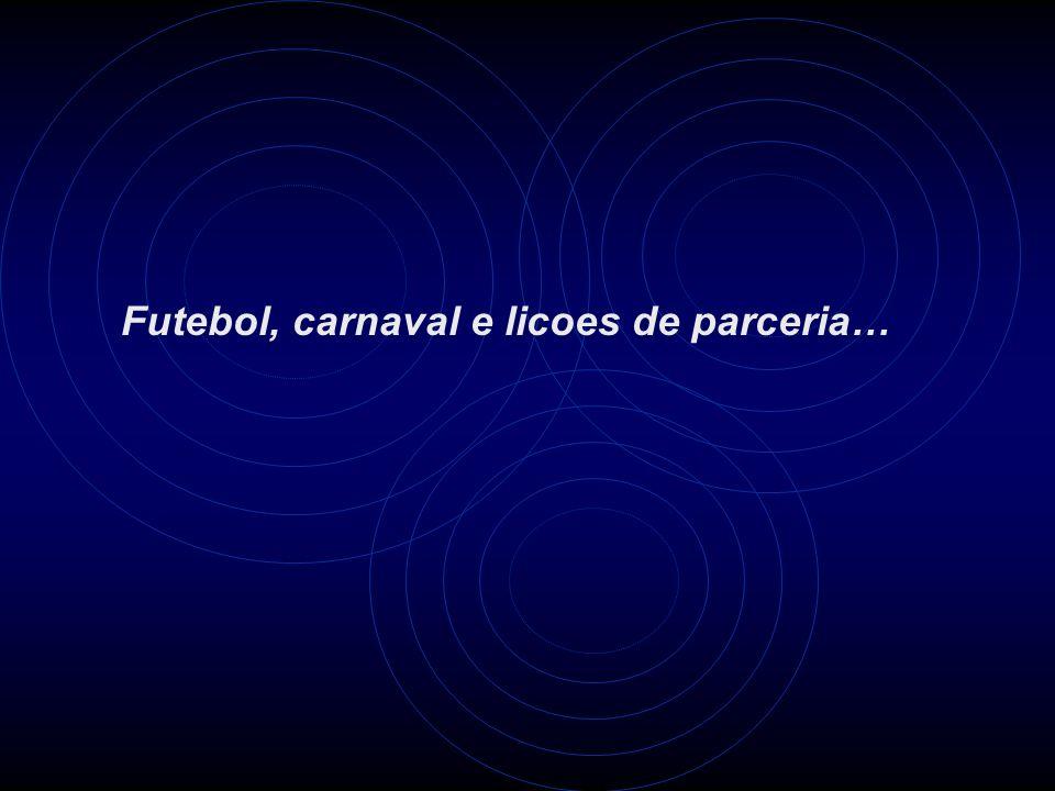 Futebol, carnaval e licoes de parceria…