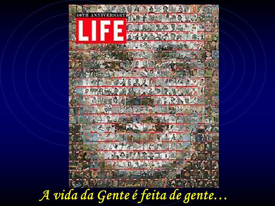 A vida da Gente é feita de gente…