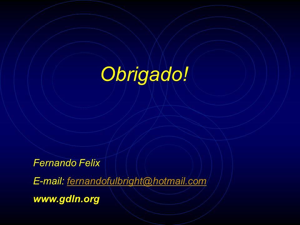 Obrigado! Fernando Felix E-mail: fernandofulbright@hotmail.com