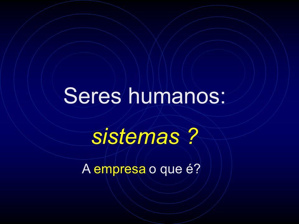 Seres humanos: sistemas A empresa o que é