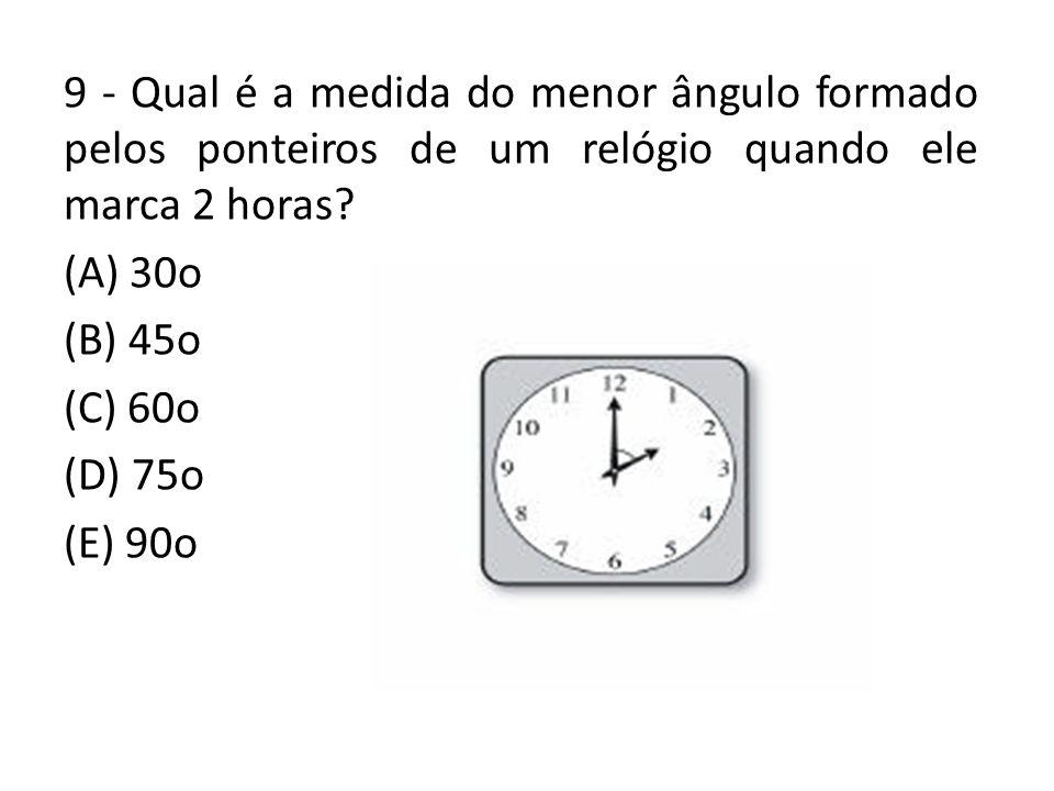 9 - Qual é a medida do menor ângulo formado pelos ponteiros de um relógio quando ele marca 2 horas