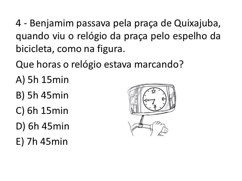 4 - Benjamim passava pela praça de Quixajuba, quando viu o relógio da praça pelo espelho da bicicleta, como na figura.