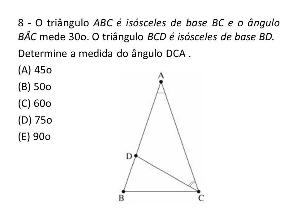 8 - O triângulo ABC é isósceles de base BC e o ângulo BÂC mede 30o