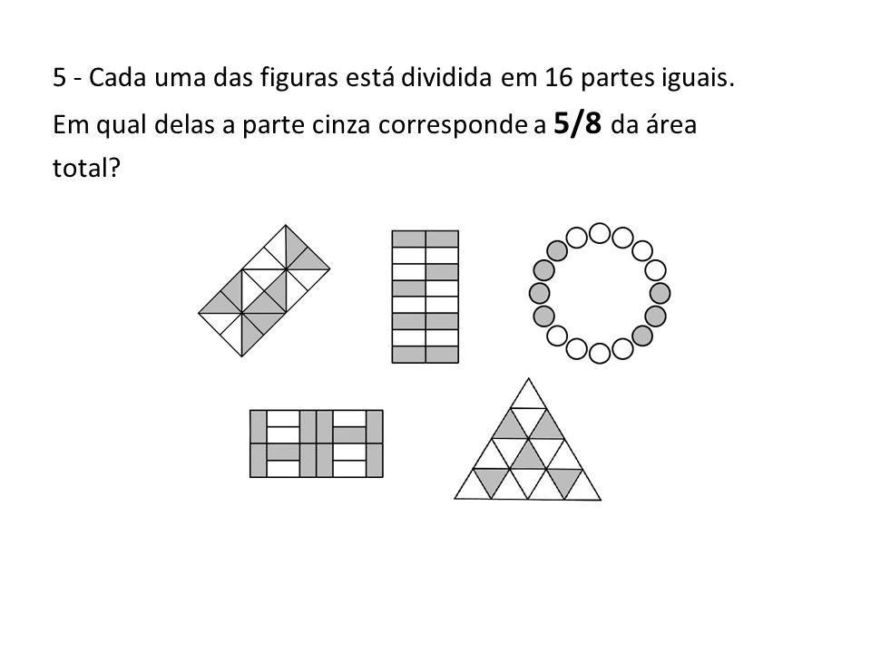5 - Cada uma das figuras está dividida em 16 partes iguais.