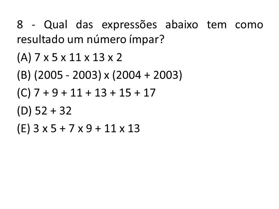 8 - Qual das expressões abaixo tem como resultado um número ímpar