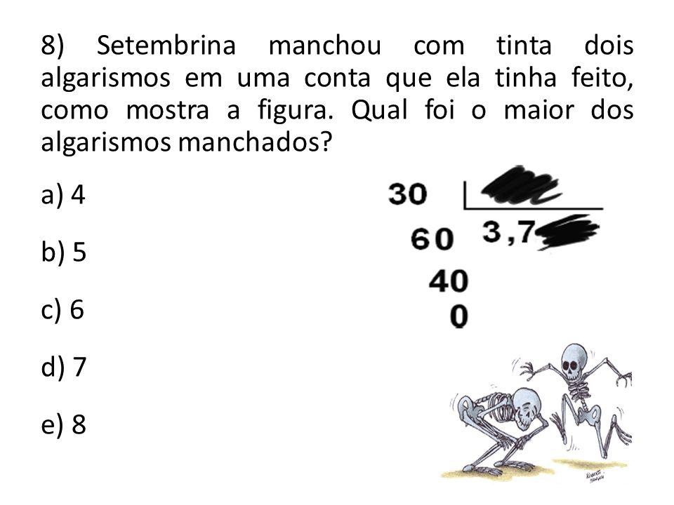8) Setembrina manchou com tinta dois algarismos em uma conta que ela tinha feito, como mostra a figura. Qual foi o maior dos algarismos manchados