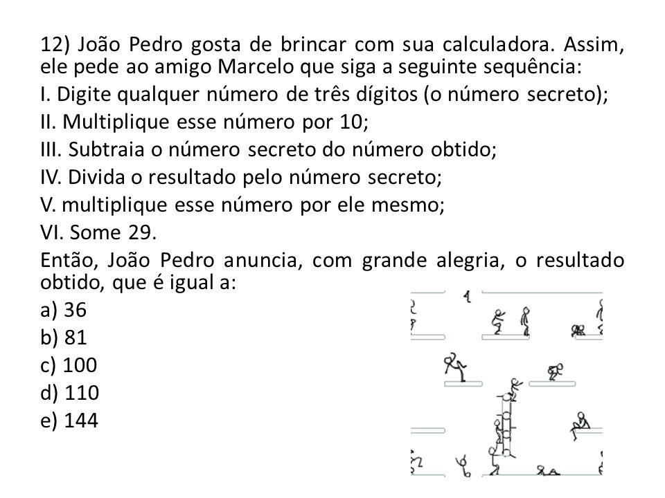 12) João Pedro gosta de brincar com sua calculadora