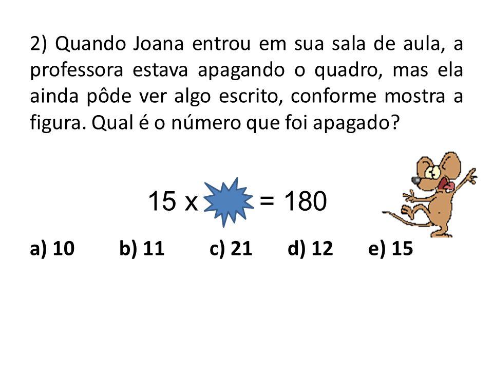 2) Quando Joana entrou em sua sala de aula, a professora estava apagando o quadro, mas ela ainda pôde ver algo escrito, conforme mostra a figura. Qual é o número que foi apagado