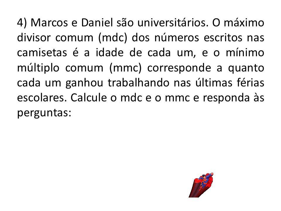 4) Marcos e Daniel são universitários