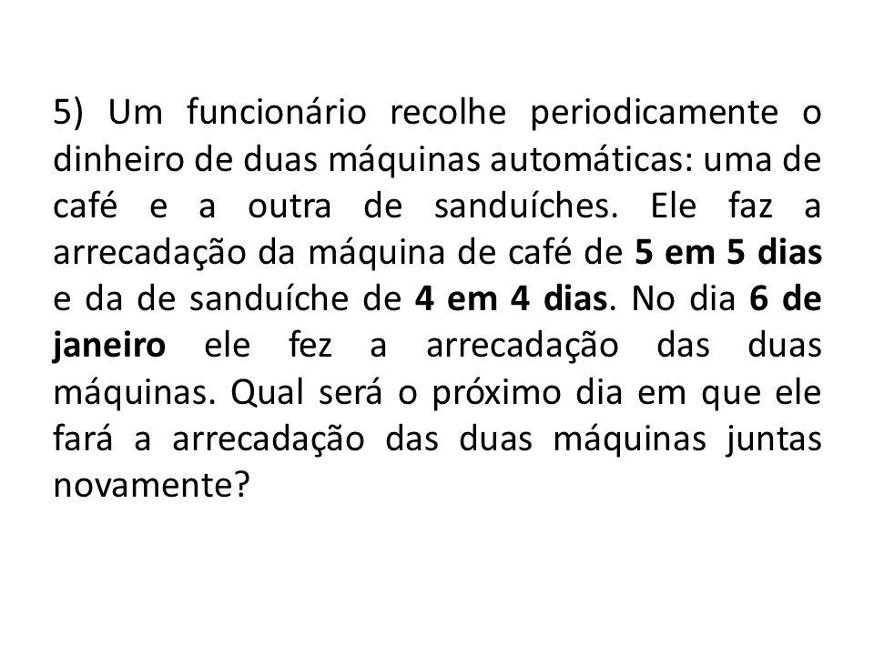 5) Um funcionário recolhe periodicamente o dinheiro de duas máquinas automáticas: uma de café e a outra de sanduíches.