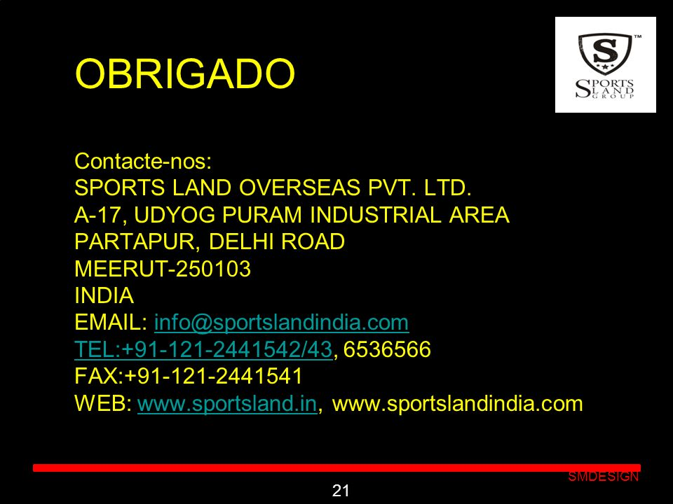 OBRIGADO Contacte-nos: SPORTS LAND OVERSEAS PVT. LTD