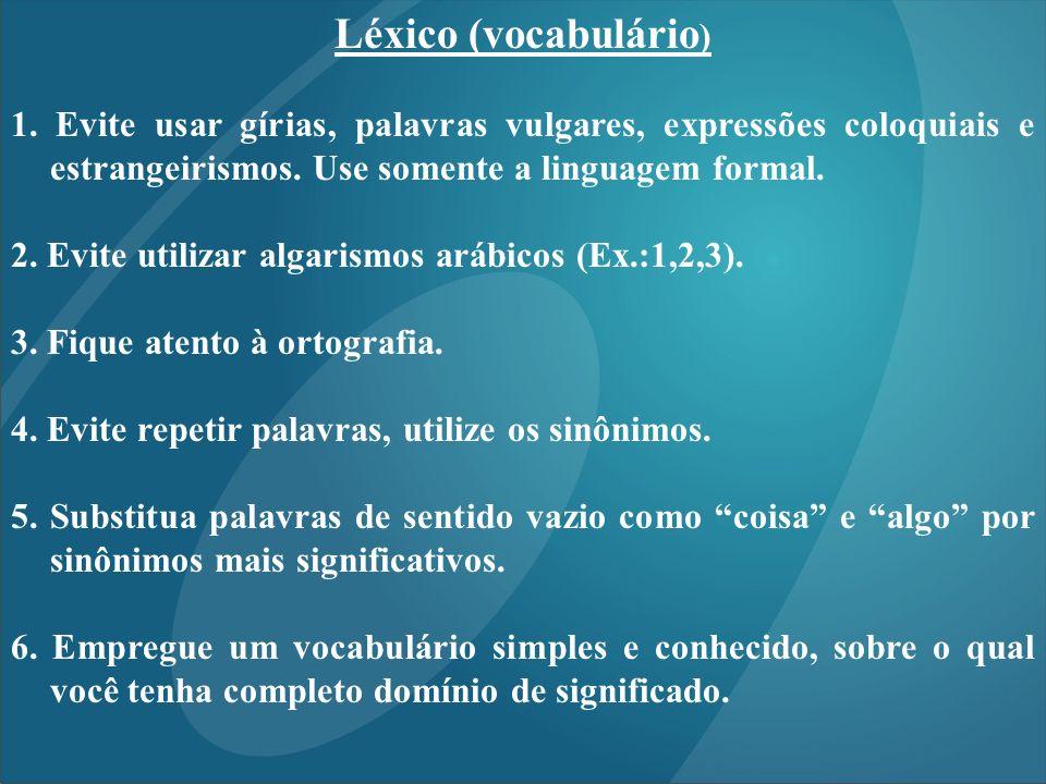 Léxico (vocabulário) 1. Evite usar gírias, palavras vulgares, expressões coloquiais e estrangeirismos. Use somente a linguagem formal.