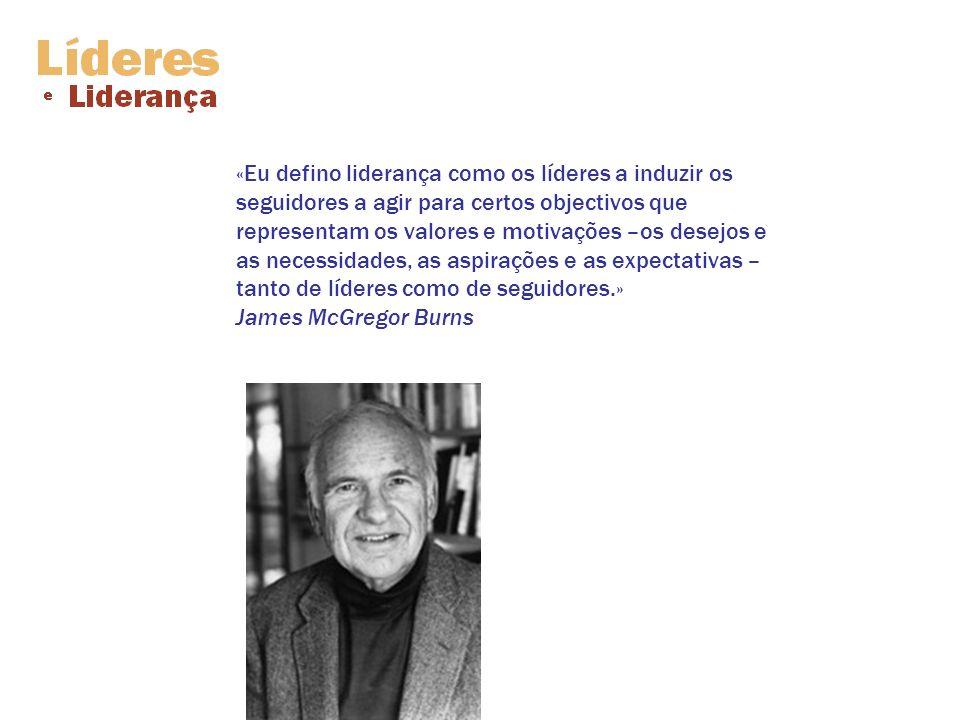 «Eu defino liderança como os líderes a induzir os seguidores a agir para certos objectivos que representam os valores e motivações –os desejos e as necessidades, as aspirações e as expectativas – tanto de líderes como de seguidores.» James McGregor Burns