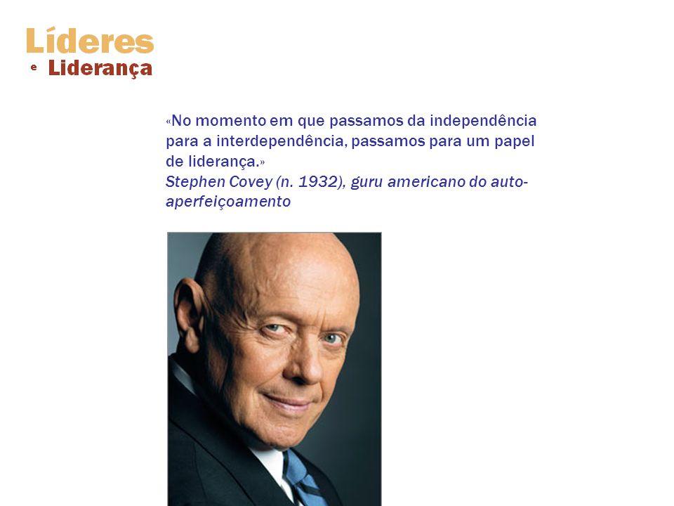 «No momento em que passamos da independência para a interdependência, passamos para um papel de liderança.» Stephen Covey (n.