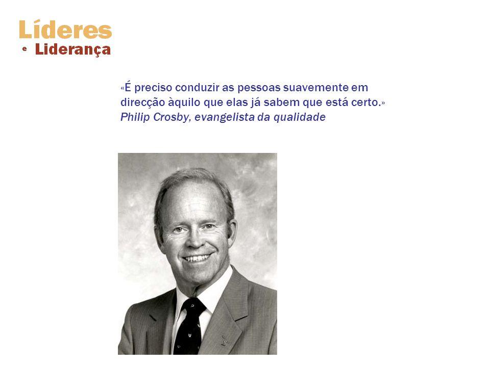 «É preciso conduzir as pessoas suavemente em direcção àquilo que elas já sabem que está certo.» Philip Crosby, evangelista da qualidade