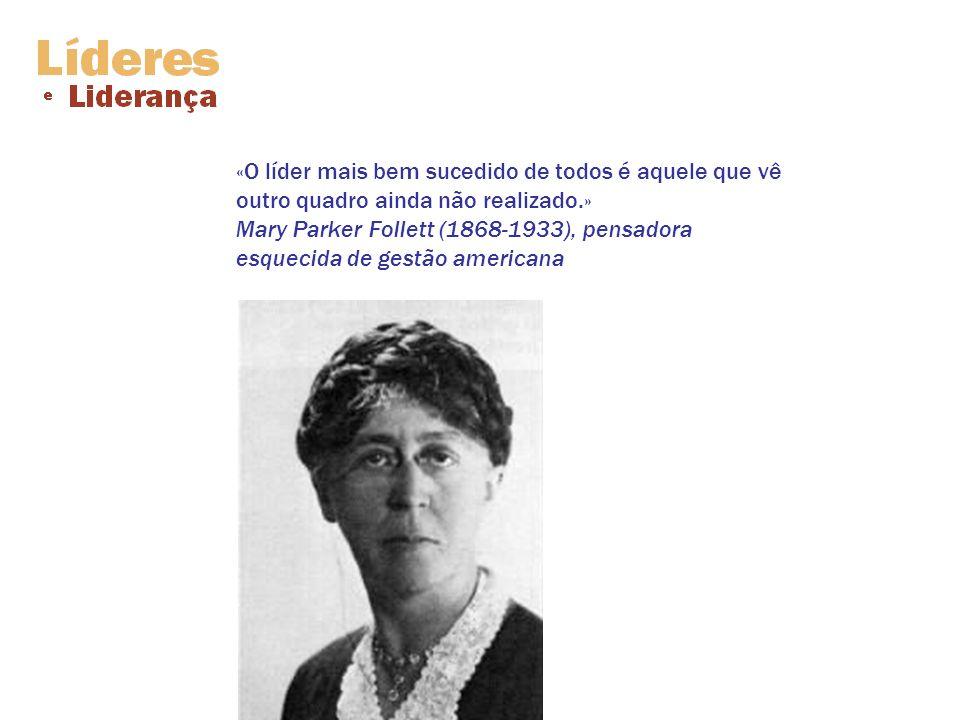 «O líder mais bem sucedido de todos é aquele que vê outro quadro ainda não realizado.» Mary Parker Follett (1868-1933), pensadora esquecida de gestão americana