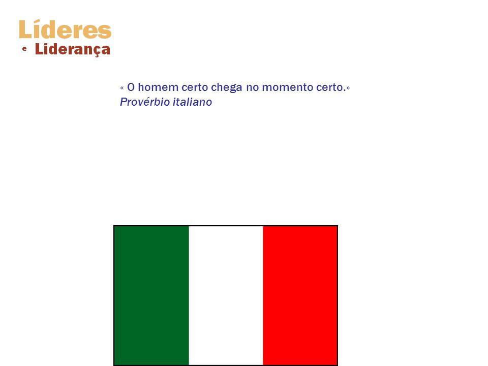 « O homem certo chega no momento certo.» Provérbio italiano