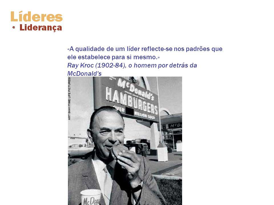 «A qualidade de um líder reflecte-se nos padrões que ele estabelece para si mesmo.» Ray Kroc (1902-84), o homem por detrás da McDonald s