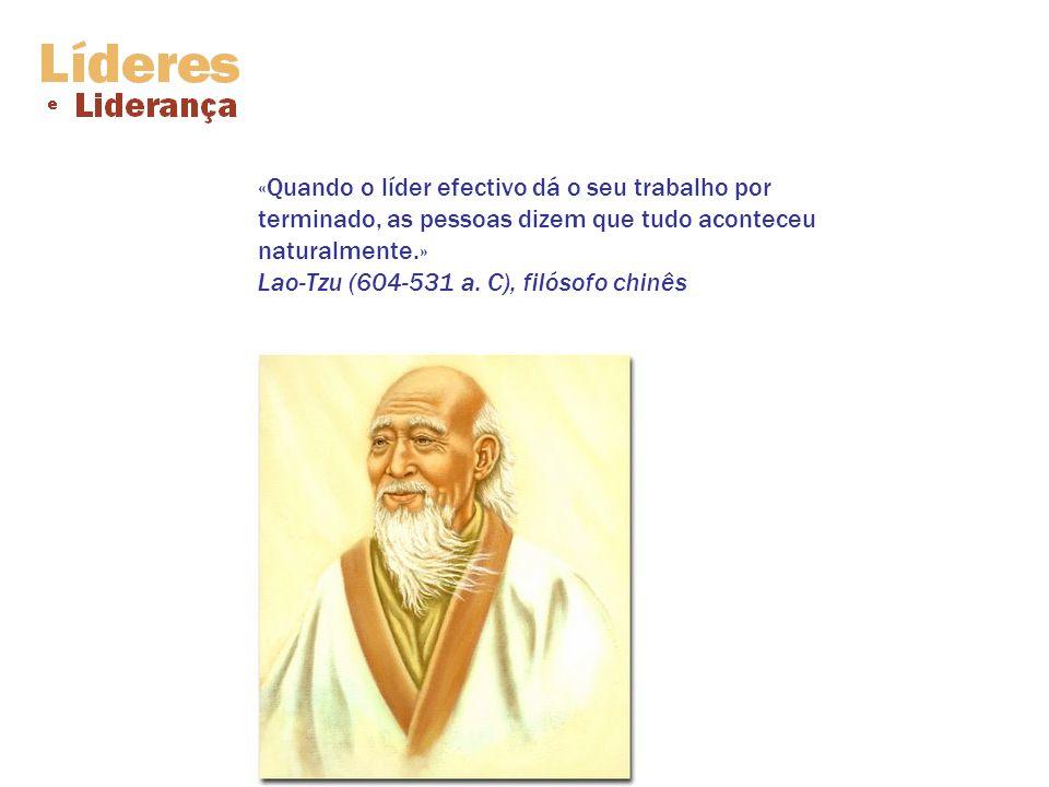 «Quando o líder efectivo dá o seu trabalho por terminado, as pessoas dizem que tudo aconteceu naturalmente.» Lao-Tzu (604-531 a.
